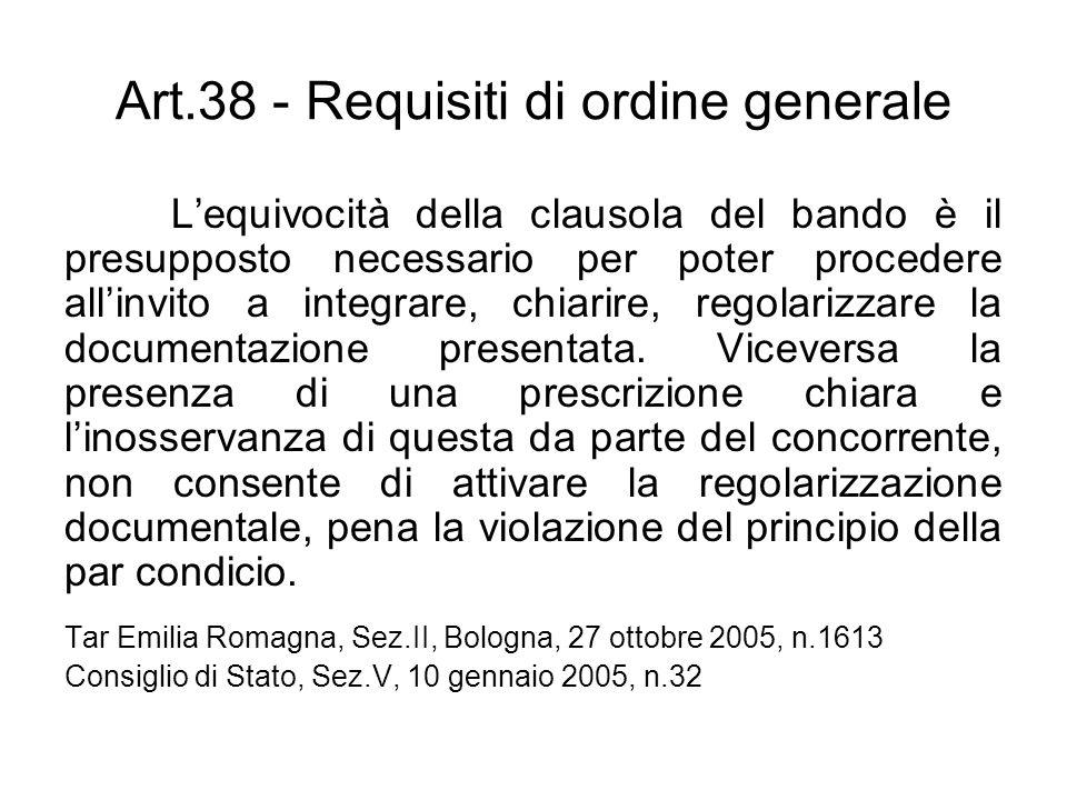 Art.38 - Requisiti di ordine generale Lequivocità della clausola del bando è il presupposto necessario per poter procedere allinvito a integrare, chia