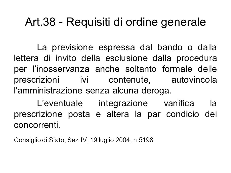 Art.38 - Requisiti di ordine generale La previsione espressa dal bando o dalla lettera di invito della esclusione dalla procedura per linosservanza an