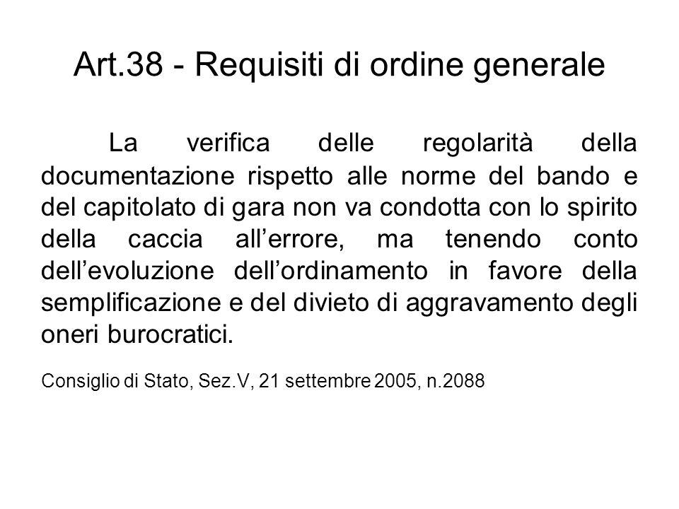 Art.38 - Requisiti di ordine generale La verifica delle regolarità della documentazione rispetto alle norme del bando e del capitolato di gara non va