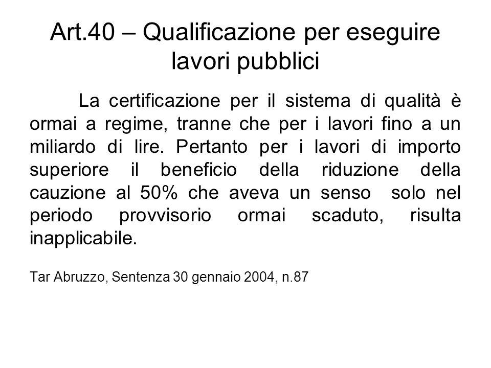 Art.40 – Qualificazione per eseguire lavori pubblici La certificazione per il sistema di qualità è ormai a regime, tranne che per i lavori fino a un m