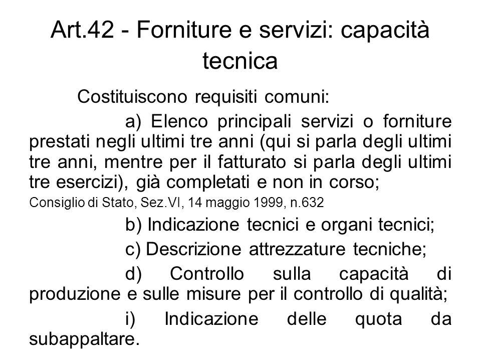 Art.42 - Forniture e servizi: capacità tecnica Costituiscono requisiti comuni: a) Elenco principali servizi o forniture prestati negli ultimi tre anni