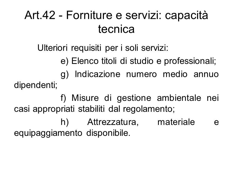 Art.42 - Forniture e servizi: capacità tecnica Ulteriori requisiti per i soli servizi: e) Elenco titoli di studio e professionali; g) Indicazione nume