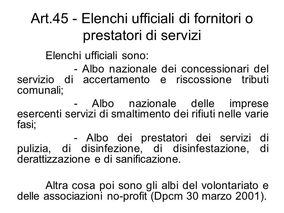 Art.45 - Elenchi ufficiali di fornitori o prestatori di servizi Elenchi ufficiali sono: - Albo nazionale dei concessionari del servizio di accertament