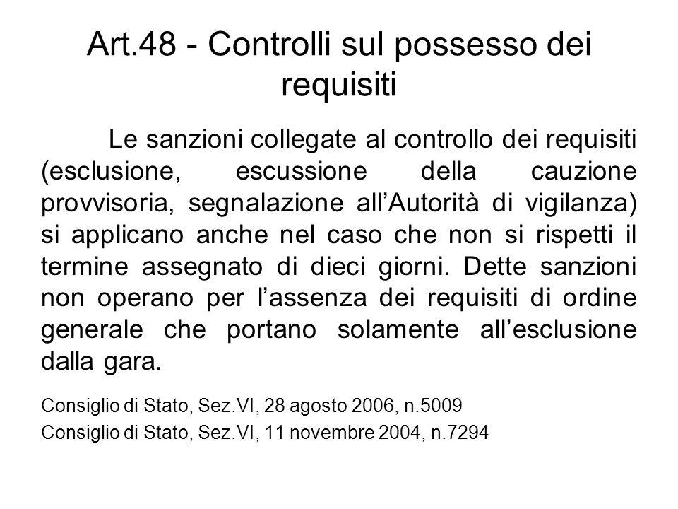 Art.48 - Controlli sul possesso dei requisiti Le sanzioni collegate al controllo dei requisiti (esclusione, escussione della cauzione provvisoria, seg