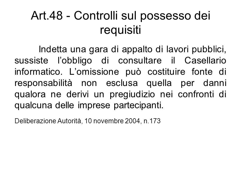 Art.48 - Controlli sul possesso dei requisiti Indetta una gara di appalto di lavori pubblici, sussiste lobbligo di consultare il Casellario informatic