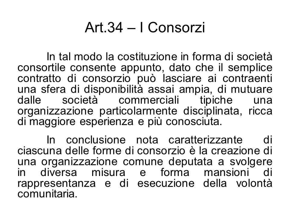 Art.34 – I Consorzi In tal modo la costituzione in forma di società consortile consente appunto, dato che il semplice contratto di consorzio può lasci
