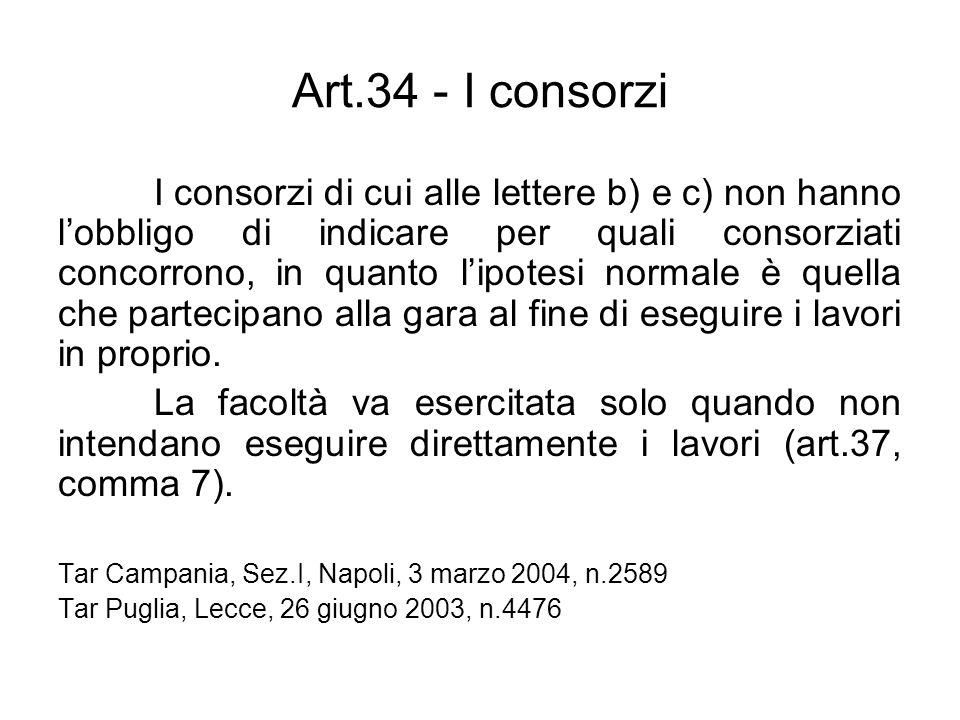 Art.34 - I consorzi I consorzi di cui alle lettere b) e c) non hanno lobbligo di indicare per quali consorziati concorrono, in quanto lipotesi normale