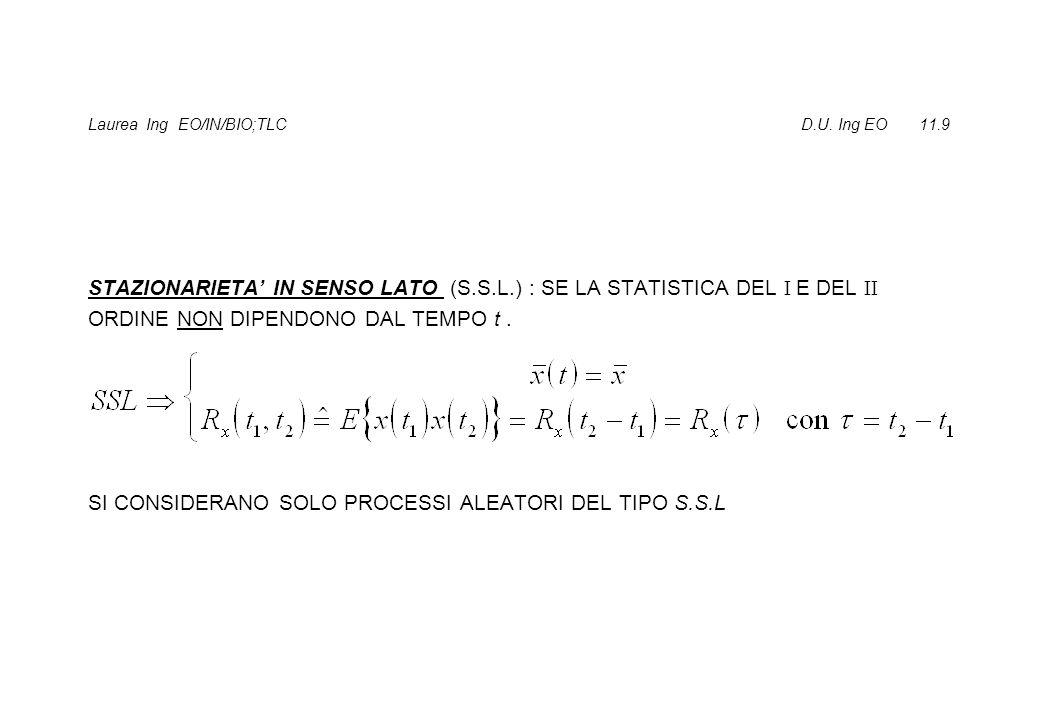 STAZIONARIETA IN SENSO LATO (S.S.L.) : SE LA STATISTICA DEL I E DEL II ORDINE NON DIPENDONO DAL TEMPO t. SI CONSIDERANO SOLO PROCESSI ALEATORI DEL TIP