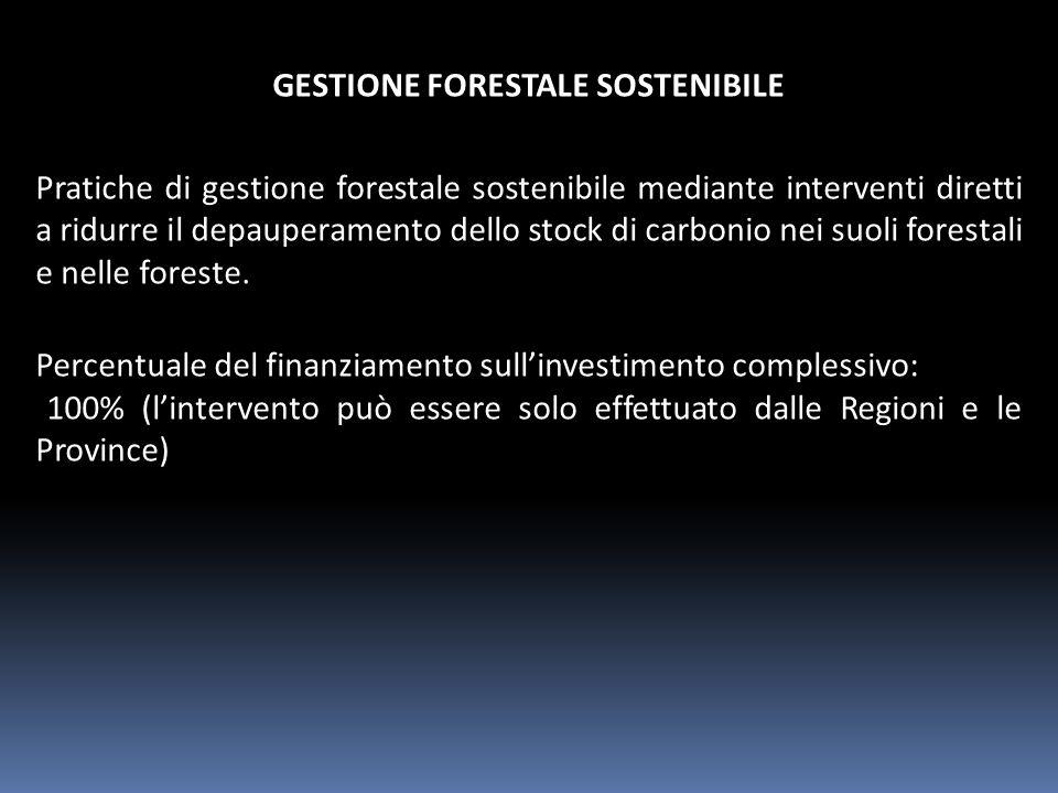 GESTIONE FORESTALE SOSTENIBILE Pratiche di gestione forestale sostenibile mediante interventi diretti a ridurre il depauperamento dello stock di carbonio nei suoli forestali e nelle foreste.