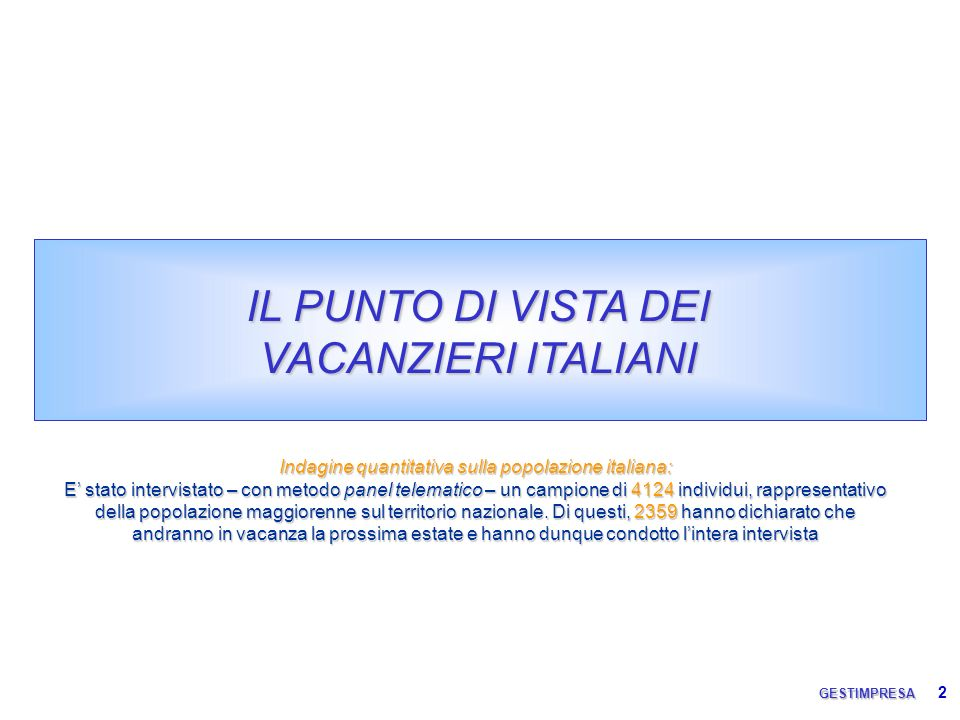 2 IL PUNTO DI VISTA DEI VACANZIERI ITALIANI GESTIMPRESA Indagine quantitativa sulla popolazione italiana: E stato intervistato – con metodo panel tele