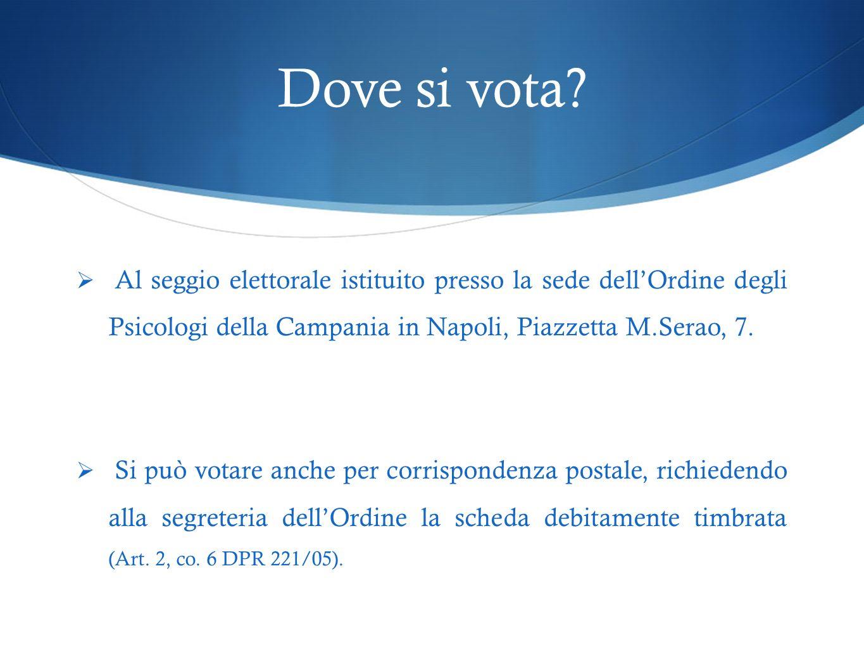 Dove si vota? Al seggio elettorale istituito presso la sede dellOrdine degli Psicologi della Campania in Napoli, Piazzetta M.Serao, 7. Si può votare a