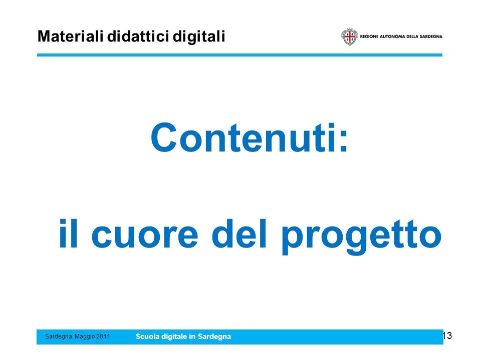 13 Materiali didattici digitali Sardegna, Maggio 2011 Scuola digitale in Sardegna Contenuti: il cuore del progetto