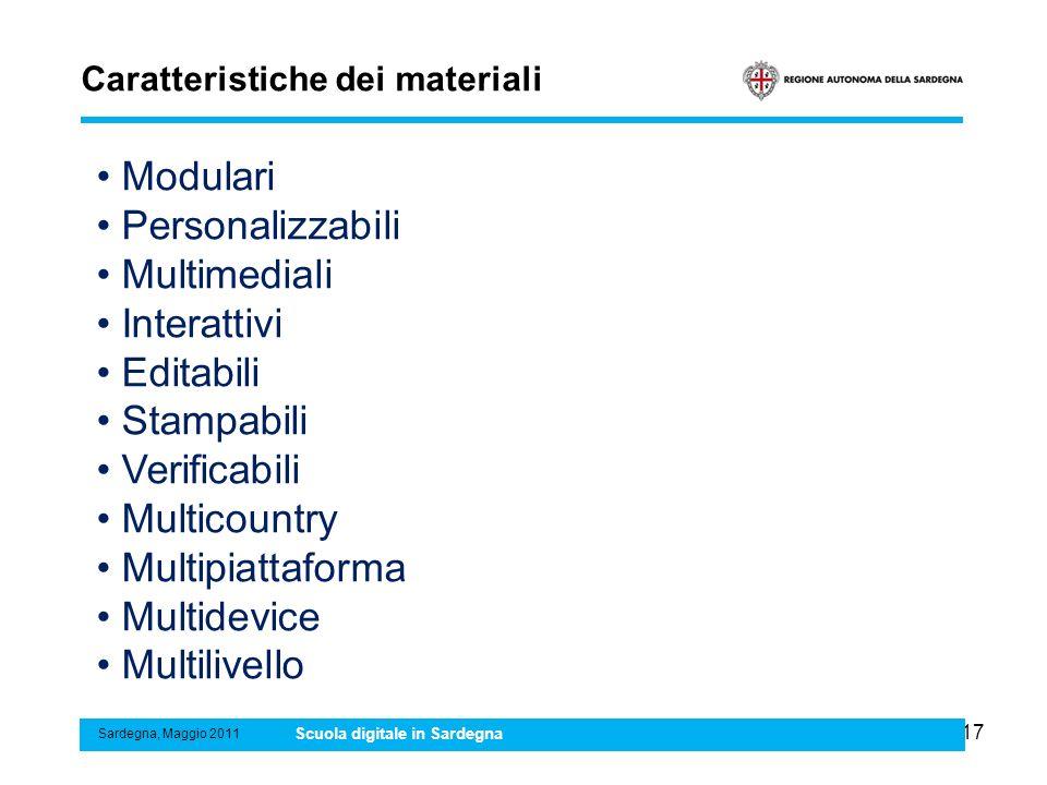 17 Caratteristiche dei materiali Sardegna, Maggio 2011 Scuola digitale in Sardegna Modulari Personalizzabili Multimediali Interattivi Editabili Stampa