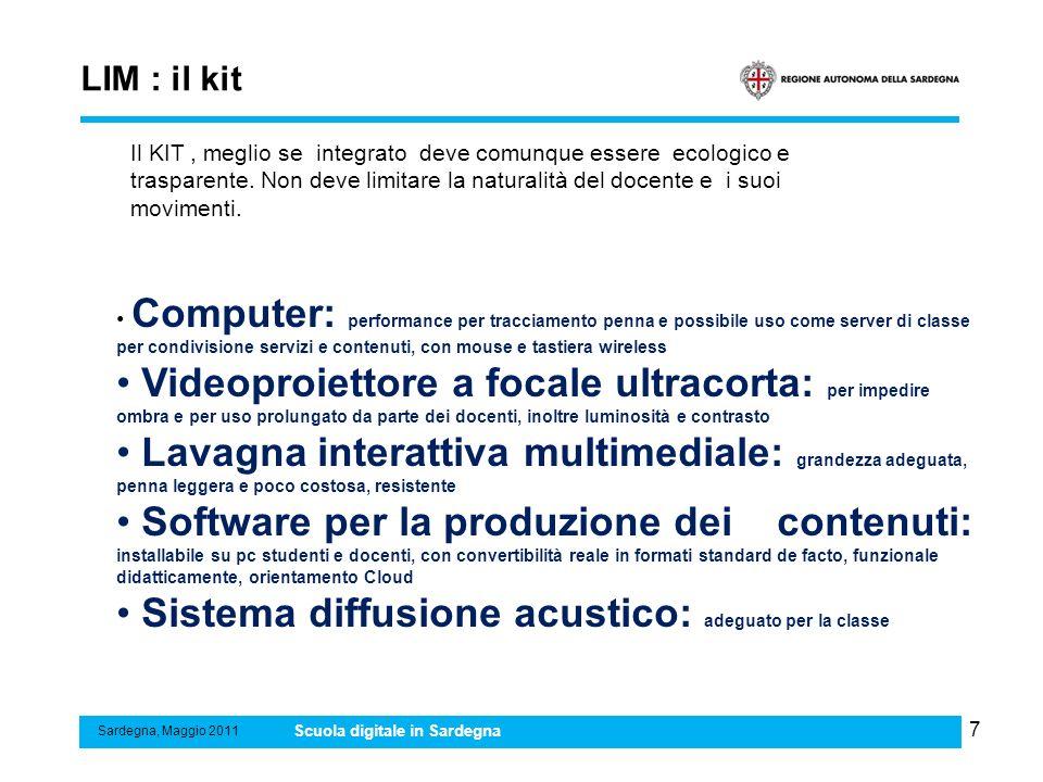 8 LIM : requisiti in stile didattico Sardegna, Maggio 2011 Scuola digitale in Sardegna Al progetto si aderisce liberamente con delibere degli organi collegiali.