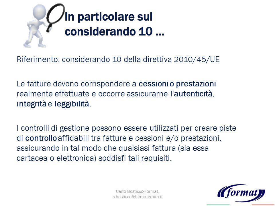 Riferimento: considerando 10 della direttiva 2010/45/UE Le fatture devono corrispondere a cessioni o prestazioni realmente effettuate e occorre assicurarne l autenticità, integrità e leggibilità.
