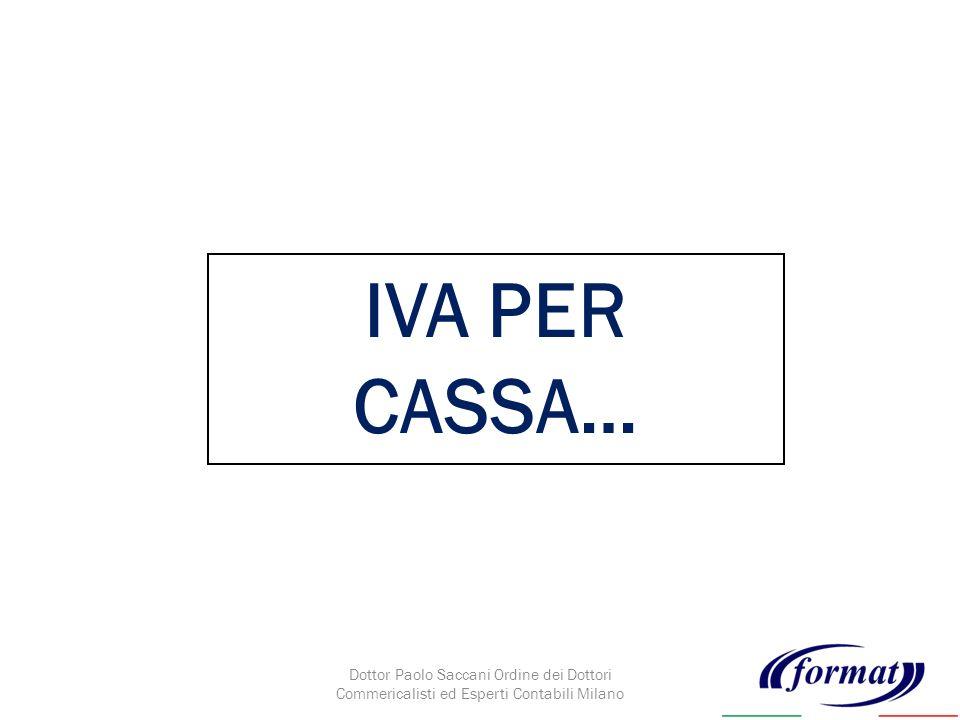 IVA PER CASSA… Dottor Paolo Saccani Ordine dei Dottori Commericalisti ed Esperti Contabili Milano