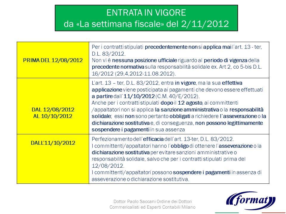 ENTRATA IN VIGORE da «La settimana fiscale» del 2/11/2012 PRIMA DEL 12/08/2012 Per i contratti stipulati precedentemente non si applica mai lart.