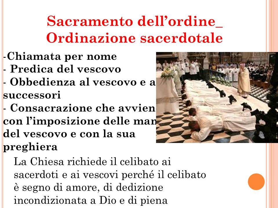 Sacramento dellordine_ Ordinazione sacerdotale - Chiamata per nome - Predica del vescovo - Obbedienza al vescovo e ai successori - Consacrazione che a