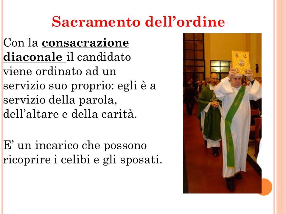 Sacramento dellordine Con la consacrazione diaconale il candidato viene ordinato ad un servizio suo proprio: egli è a servizio della parola, dellaltar