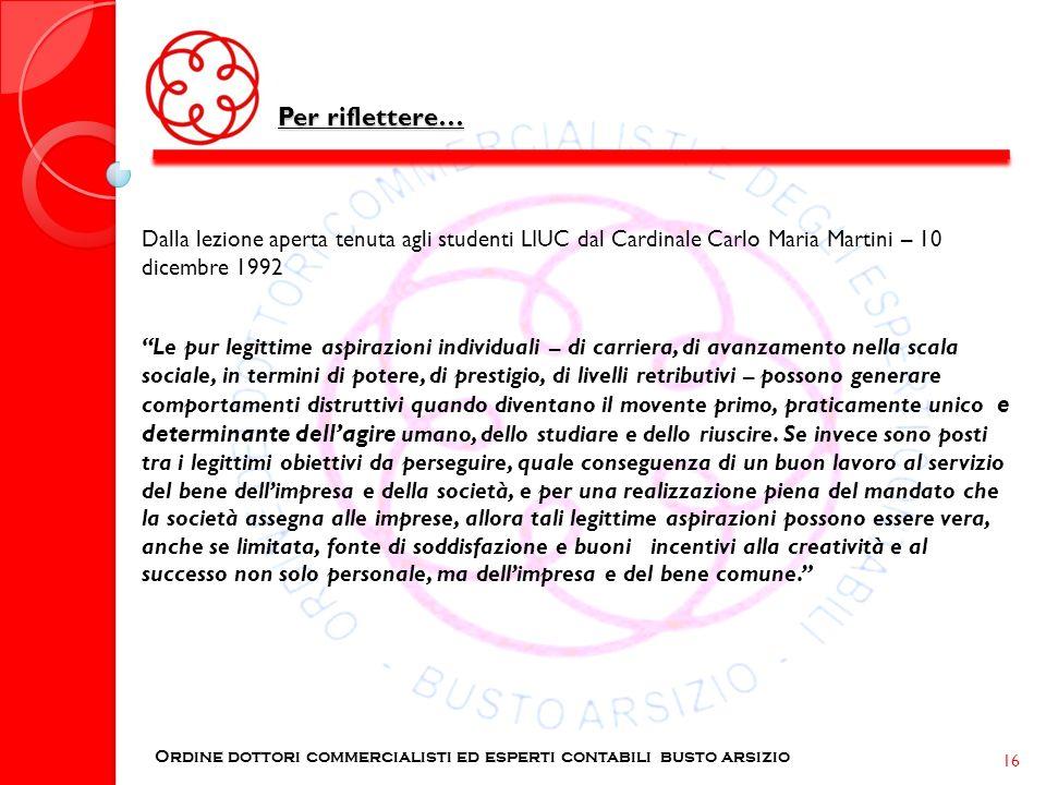 Per riflettere… Ordine dottori commercialisti ed esperti contabili busto arsizio 16 Dalla lezione aperta tenuta agli studenti LIUC dal Cardinale Carlo