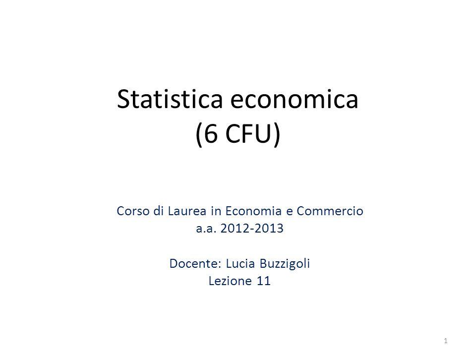 Statistica economica (6 CFU) Corso di Laurea in Economia e Commercio a.a. 2012-2013 Docente: Lucia Buzzigoli Lezione 11 1