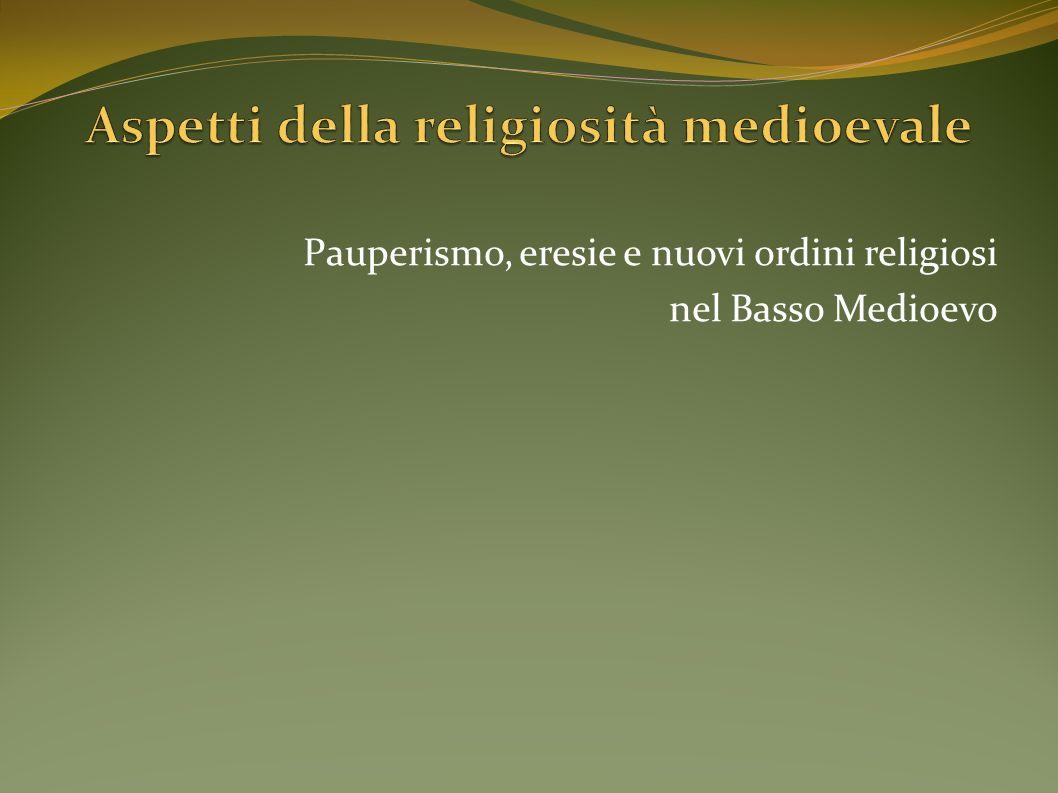 Pauperismo, eresie e nuovi ordini religiosi nel Basso Medioevo
