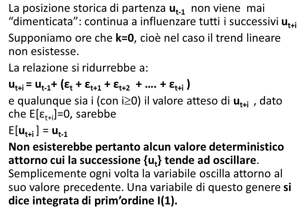 La sua varianza per i diventa Var(lim u t+i ) = Var(lim (ε t + ε t+1 + ε t+2 + ….