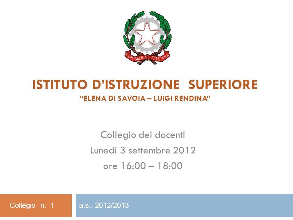 ISTITUTO DISTRUZIONE SUPERIORE ELENA DI SAVOIA – LUIGI RENDINA Collegio dei docenti Lunedì 3 settembre 2012 ore 16:00 – 18:00 Collegio n.