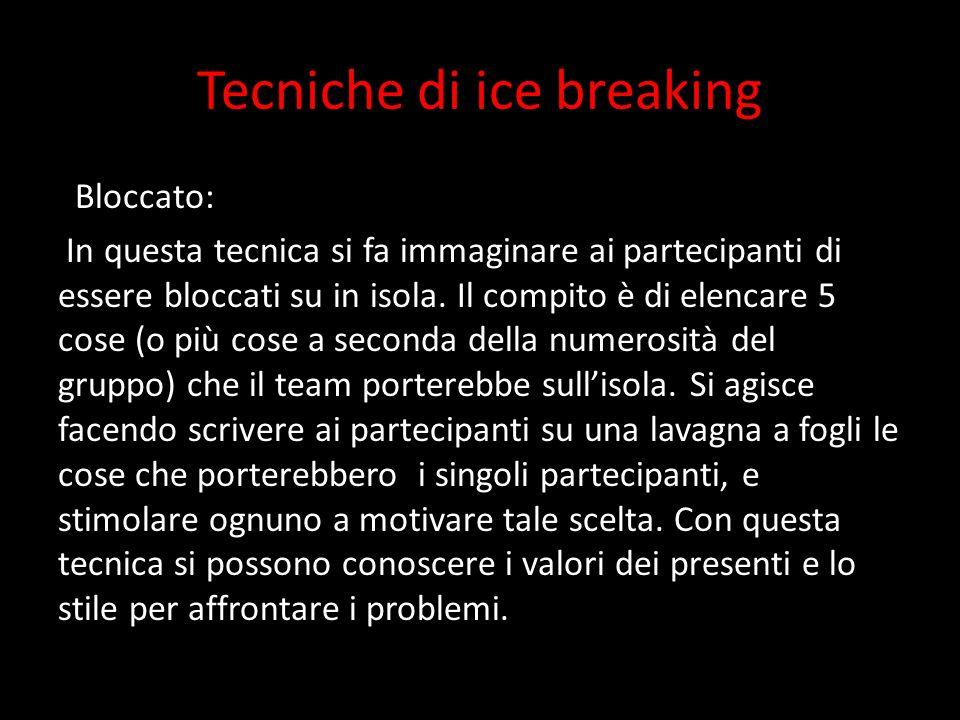 Tecniche di ice breaking Bloccato: In questa tecnica si fa immaginare ai partecipanti di essere bloccati su in isola. Il compito è di elencare 5 cose