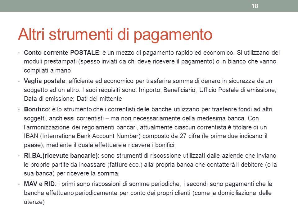 Altri strumenti di pagamento Conto corrente POSTALE: è un mezzo di pagamento rapido ed economico.