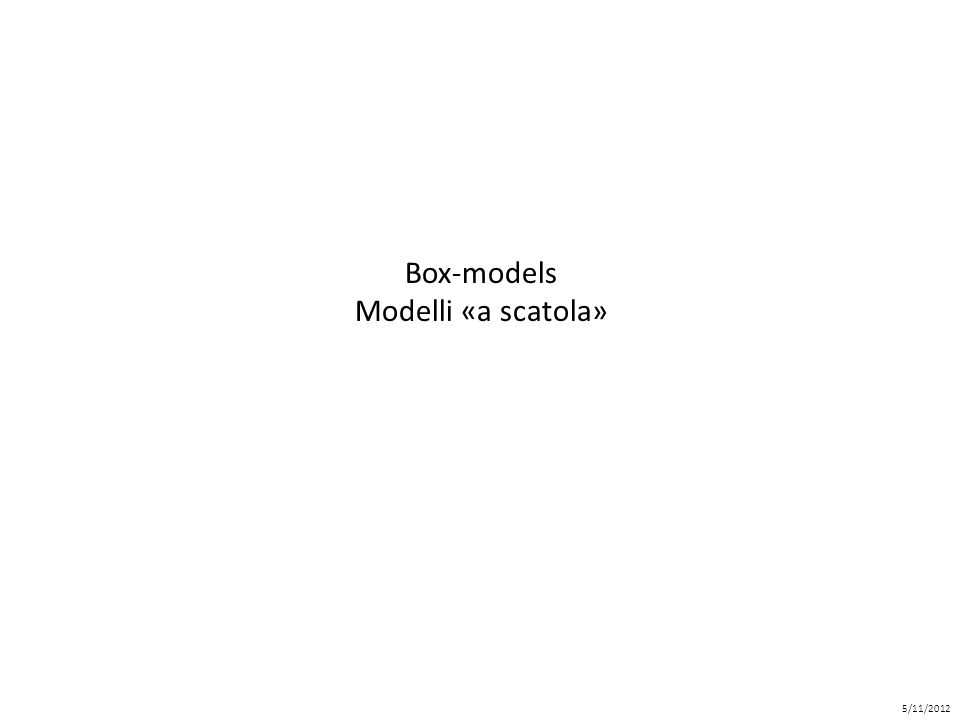 Box-models Modelli «a scatola» 5/11/2012