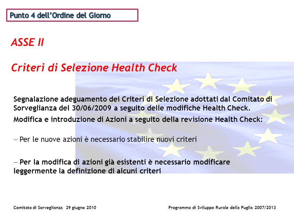 ASSE II Criteri di Selezione Health Check Comitato di Sorveglianza 29 giugno 2010Programma di Sviluppo Rurale della Puglia 2007/2013 Segnalazione adeguamento dei Criteri di Selezione adottati dal Comitato di Sorveglianza del 30/06/2009 a seguito delle modifiche Health Check.