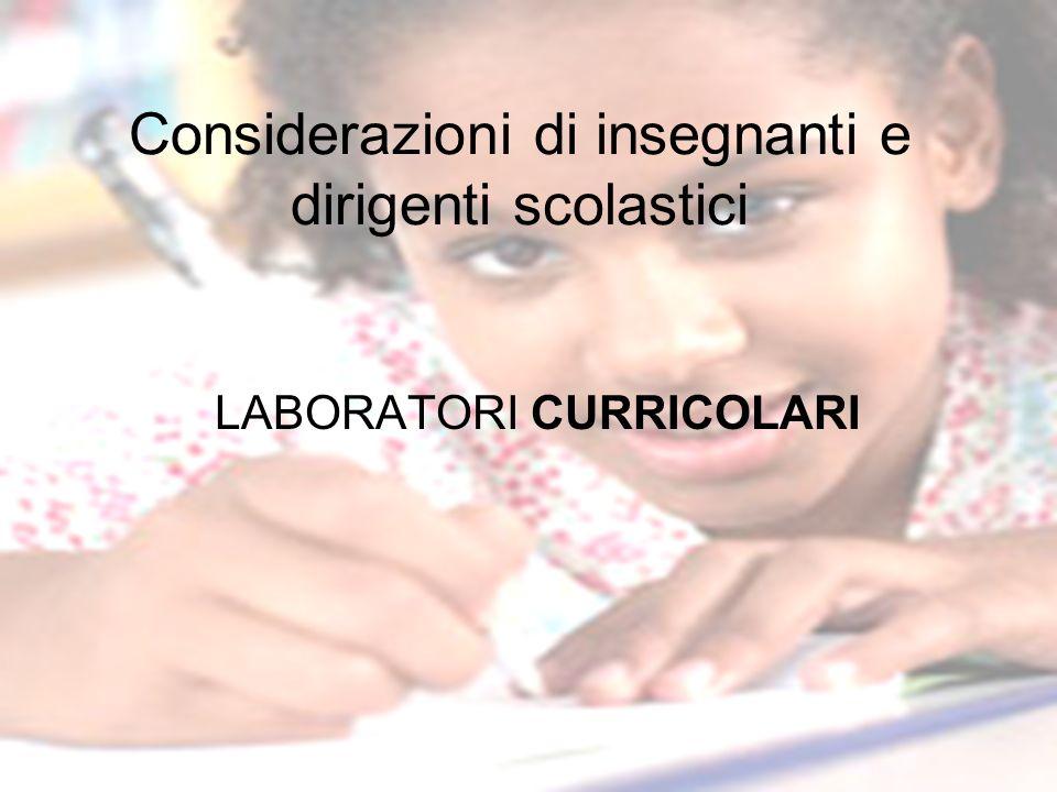 Considerazioni di insegnanti e dirigenti scolastici LABORATORI CURRICOLARI