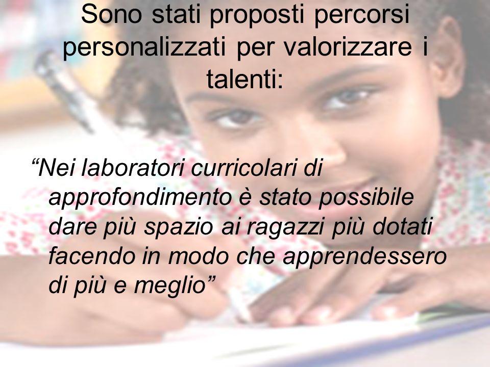 Sono stati proposti percorsi personalizzati per valorizzare i talenti: Nei laboratori curricolari di approfondimento è stato possibile dare più spazio
