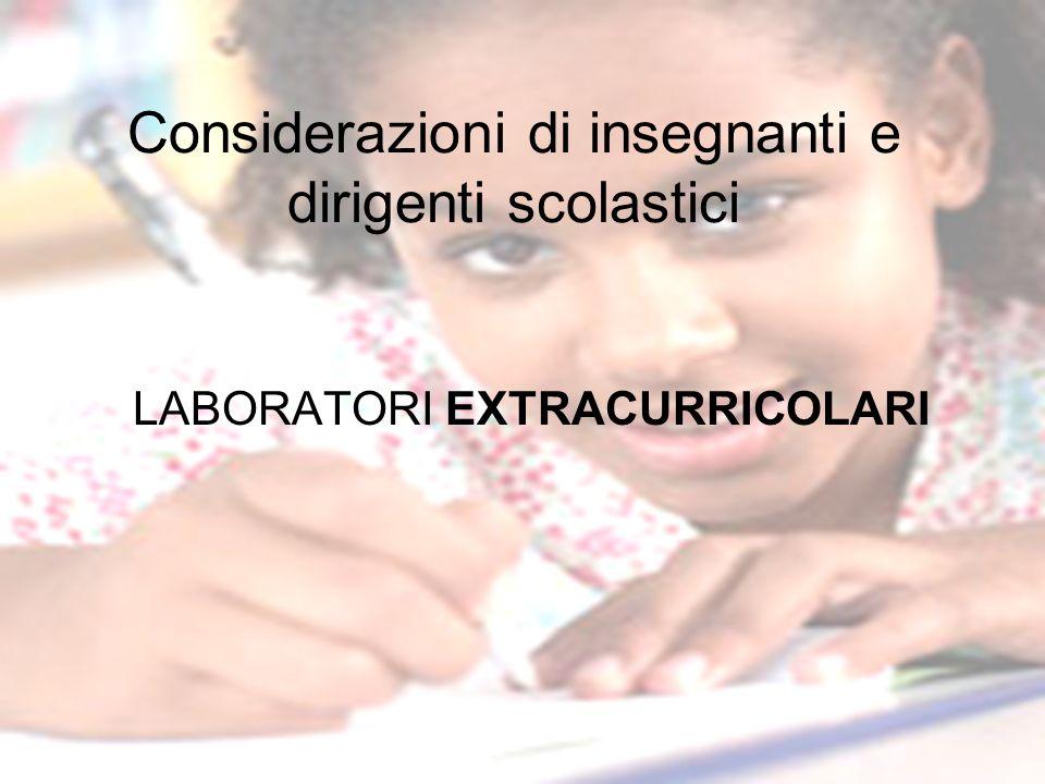 Considerazioni di insegnanti e dirigenti scolastici LABORATORI EXTRACURRICOLARI