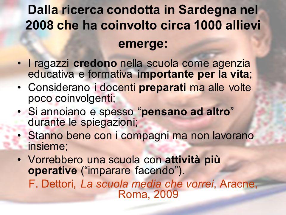 Dalla ricerca condotta in Sardegna nel 2008 che ha coinvolto circa 1000 allievi emerge: I ragazzi credono nella scuola come agenzia educativa e format