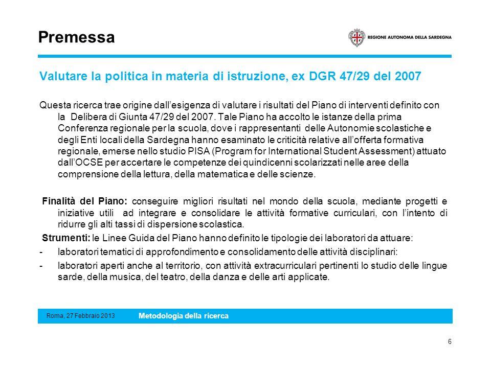 Premessa Valutare la politica in materia di istruzione, ex DGR 47/29 del 2007 Questa ricerca trae origine dallesigenza di valutare i risultati del Pia