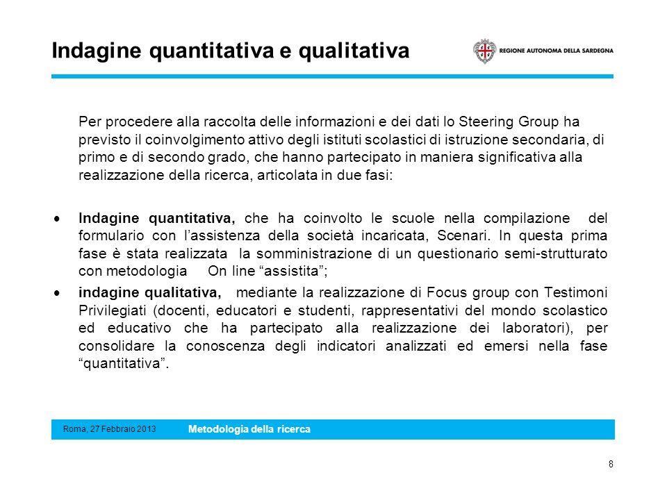 Indagine quantitativa e qualitativa Per procedere alla raccolta delle informazioni e dei dati lo Steering Group ha previsto il coinvolgimento attivo d