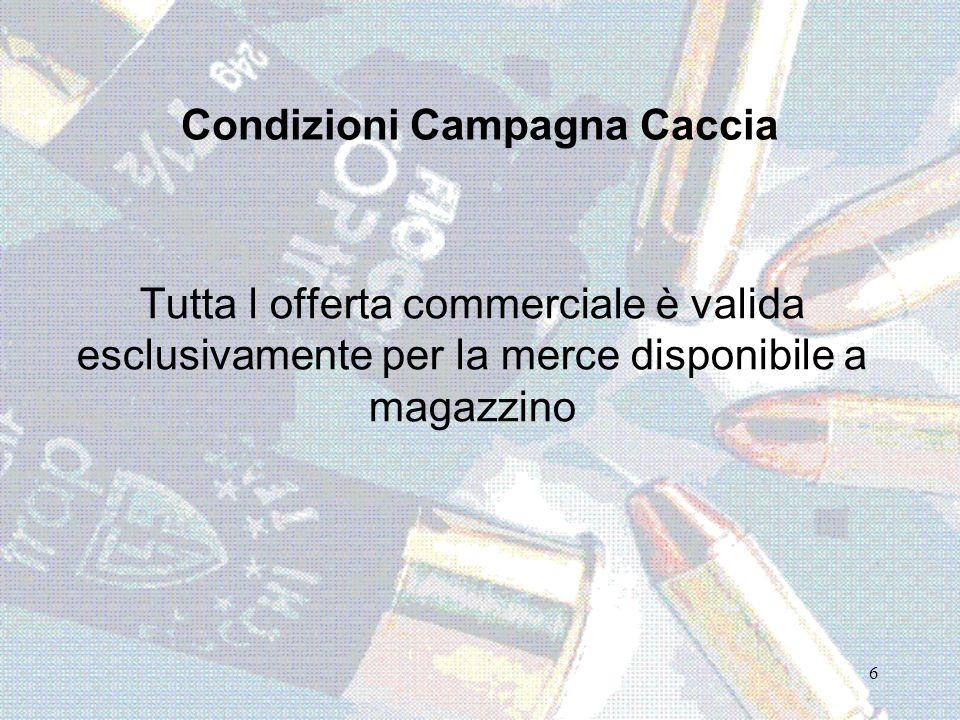 Condizioni Campagna Caccia Tutta l offerta commerciale è valida esclusivamente per la merce disponibile a magazzino 6