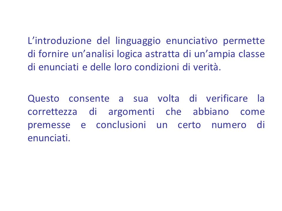 Lintroduzione del linguaggio enunciativo permette di fornire unanalisi logica astratta di unampia classe di enunciati e delle loro condizioni di verit