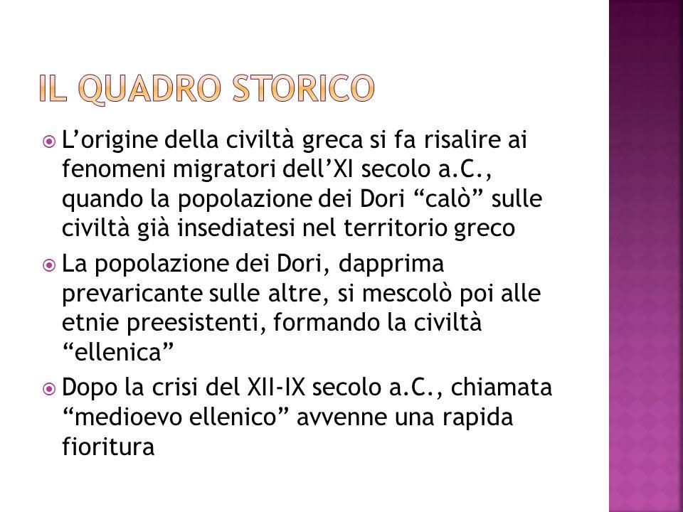 Lorigine della civiltà greca si fa risalire ai fenomeni migratori dellXI secolo a.C., quando la popolazione dei Dori calò sulle civiltà già insediates