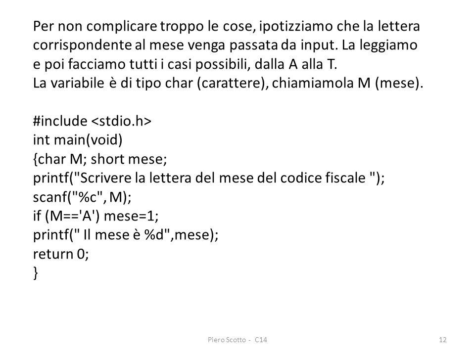 Piero Scotto - C1412 Per non complicare troppo le cose, ipotizziamo che la lettera corrispondente al mese venga passata da input. La leggiamo e poi fa