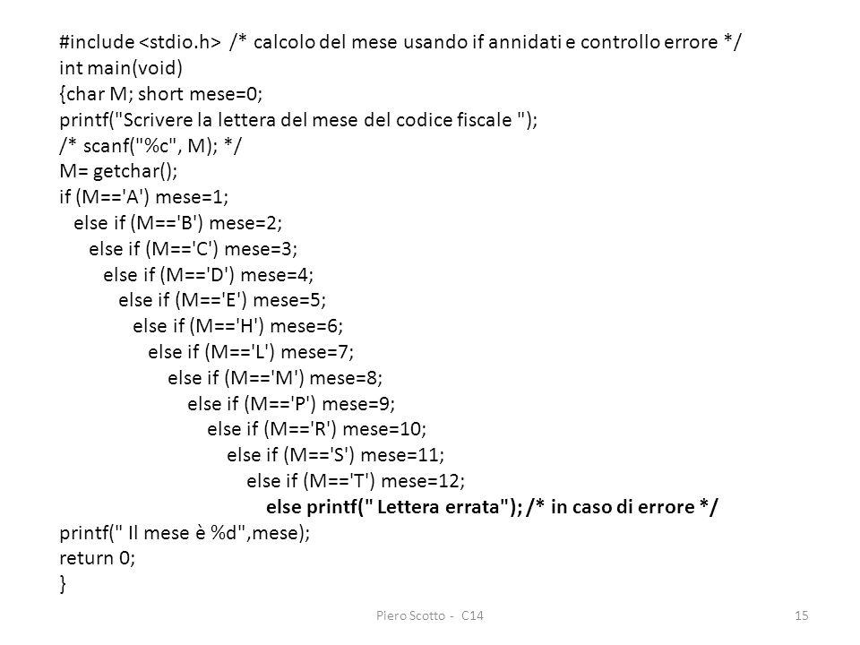 Piero Scotto - C1415 #include /* calcolo del mese usando if annidati e controllo errore */ int main(void) {char M; short mese=0; printf(