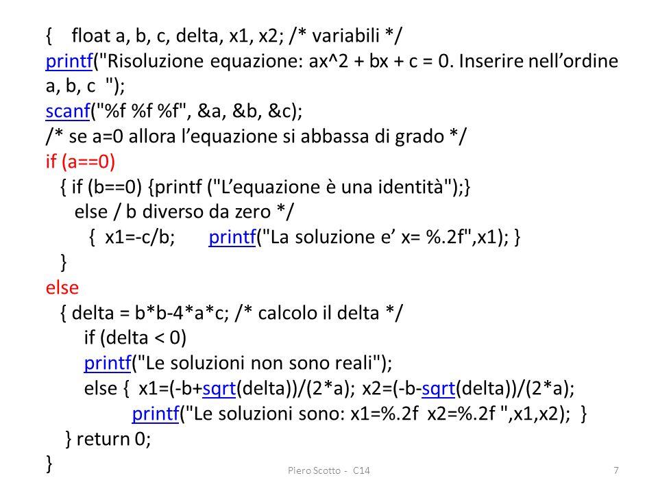 Piero Scotto - C147 { float a, b, c, delta, x1, x2; /* variabili */ printfprintf(