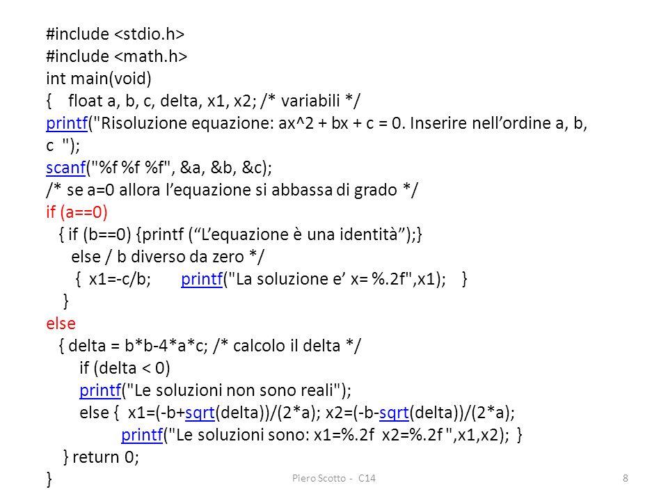 Piero Scotto - C148 #include int main(void) { float a, b, c, delta, x1, x2; /* variabili */ printfprintf(
