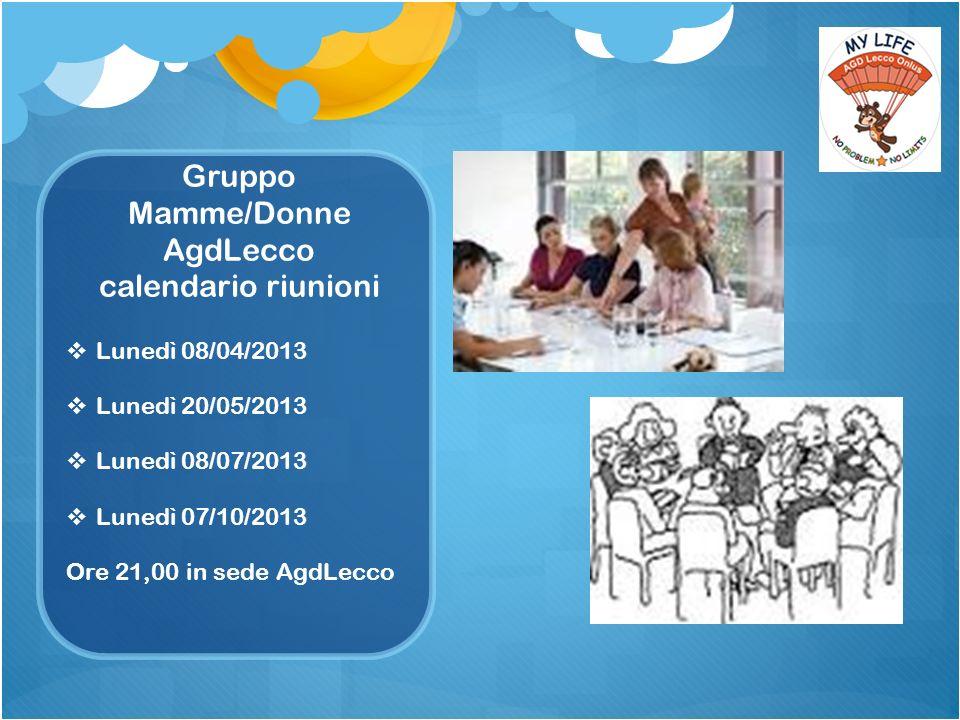 Gruppo Mamme/Donne AgdLecco calendario riunioni Lunedì 08/04/2013 Lunedì 20/05/2013 Lunedì 08/07/2013 Lunedì 07/10/2013 Ore 21,00 in sede AgdLecco