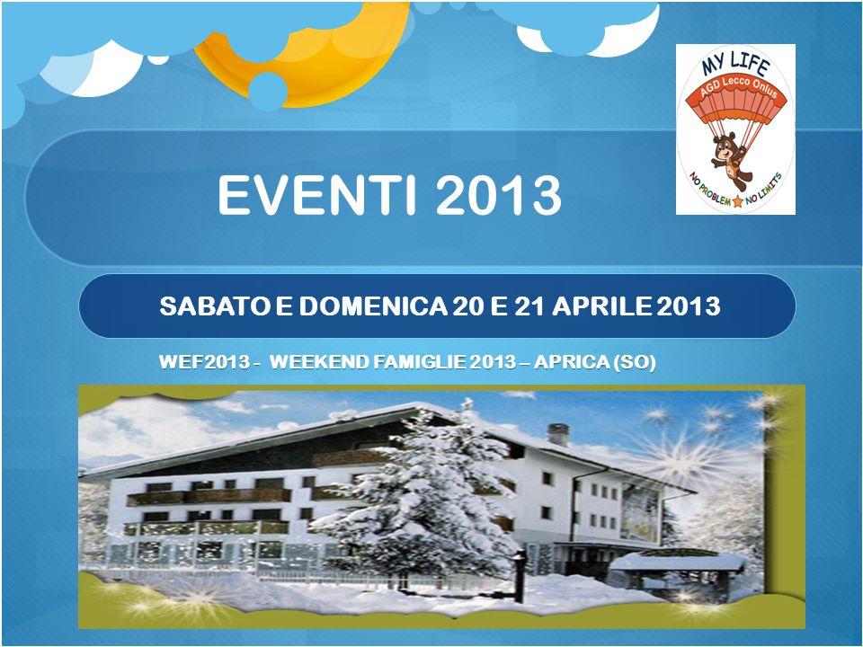 EVENTI 2013 SABATO E DOMENICA 20 E 21 APRILE 2013 WEF2013 - WEEKEND FAMIGLIE 2013 – APRICA (SO)