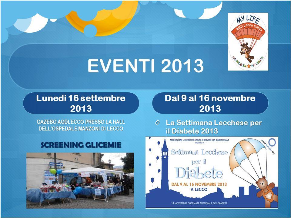 EVENTI 2013 Lunedì 16 settembre 2013 Dal 9 al 16 novembre 2013 La Settimana Lecchese per il Diabete 2013