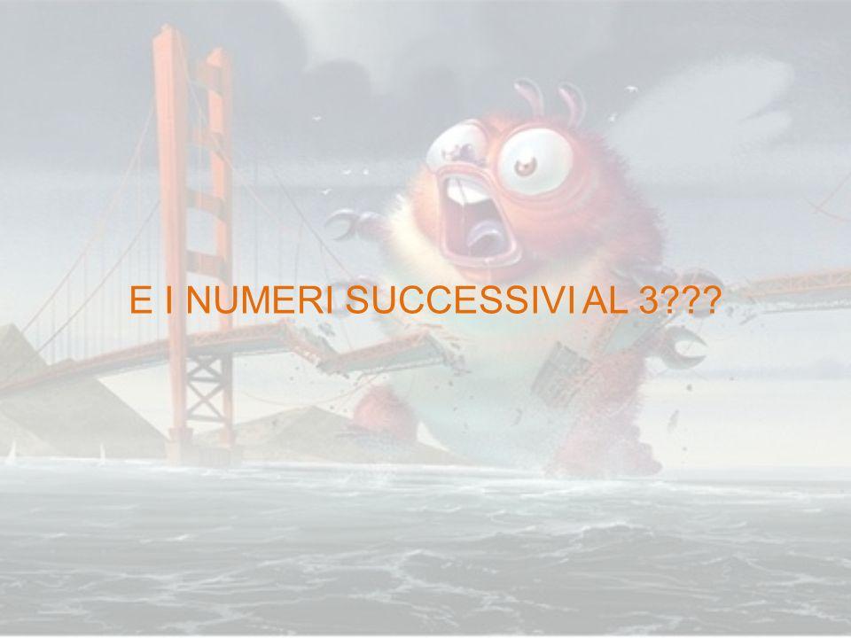 E I NUMERI SUCCESSIVI AL 3???
