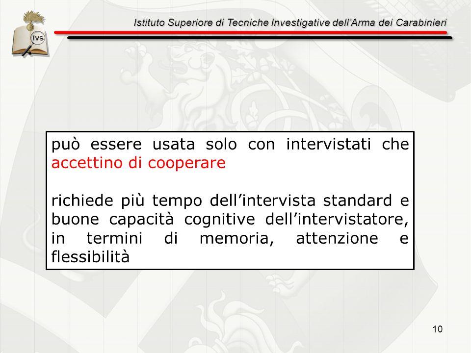 Istituto Superiore di Tecniche Investigative dellArma dei Carabinieri 10 può essere usata solo con intervistati che accettino di cooperare richiede pi